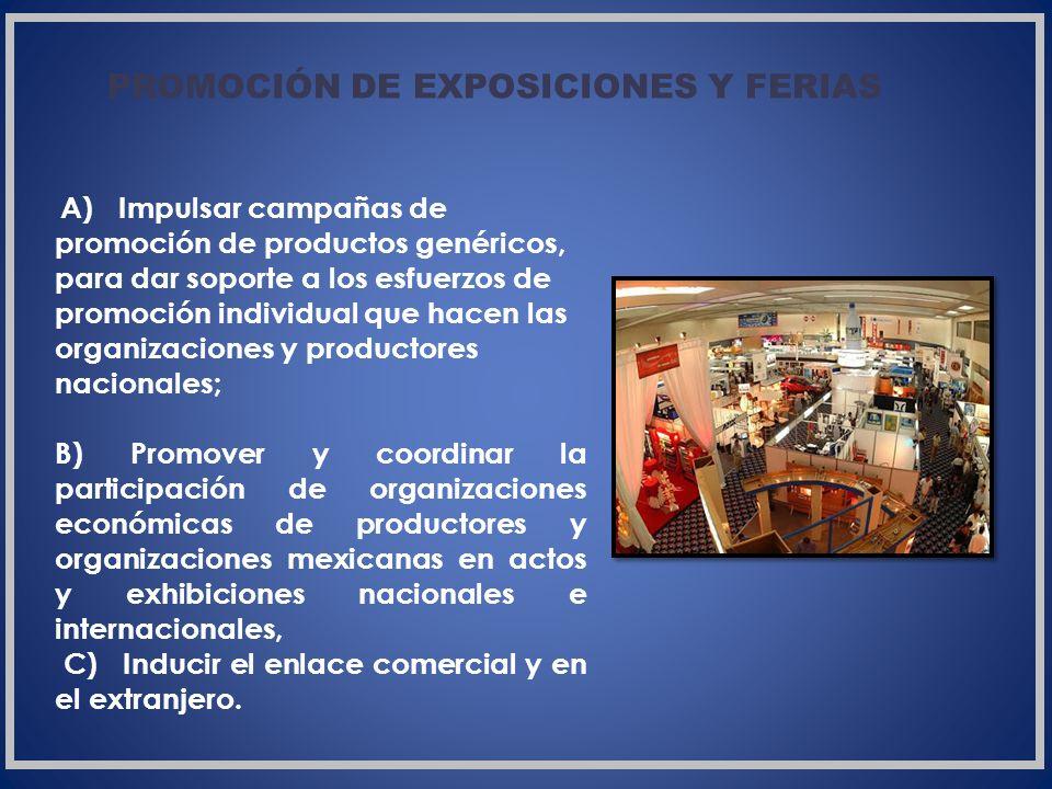 d) Fomentar acciones que permitan integrar a un número mayor de productos al sistema de certificación México con reconocimiento mundial, que faciliten el acceso de los productos mexicanos a mercados internacionales, e) Coadyuvar, a través de estudios en la materia, a entender las tendencias y las exigencias de los mercados de exportación, identificando nichos de mercado para los productos mexicanos;
