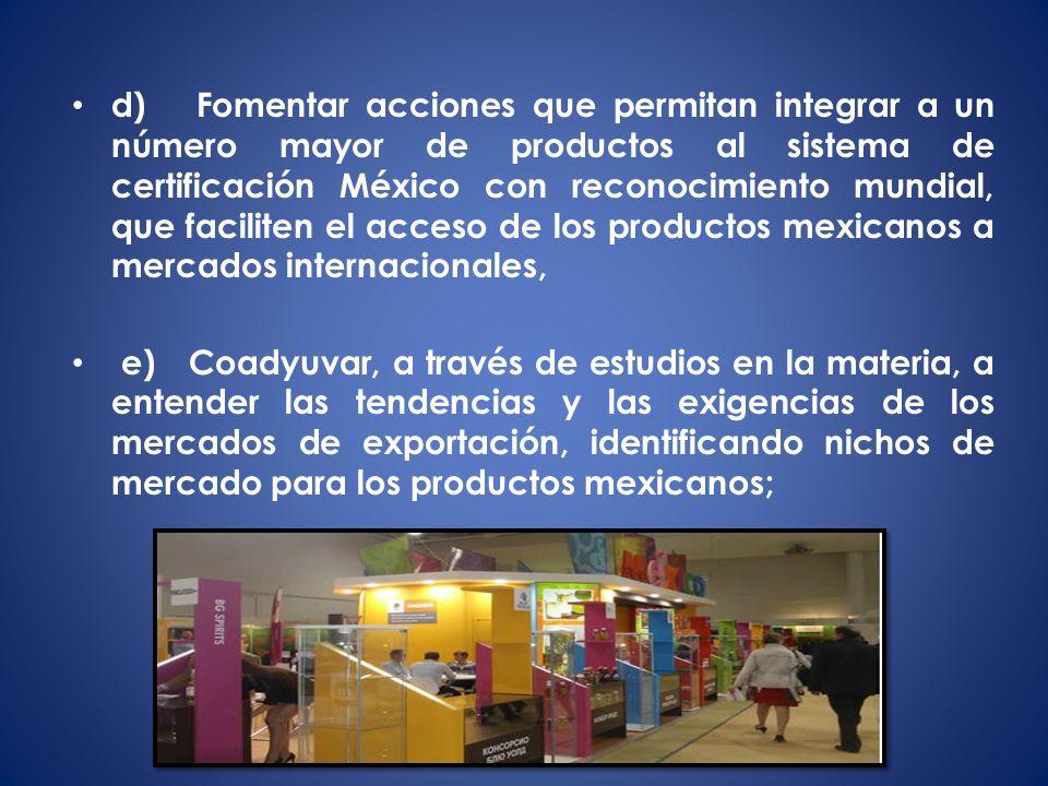 d) Fomentar acciones que permitan integrar a un número mayor de productos al sistema de certificación México con reconocimiento mundial, que faciliten