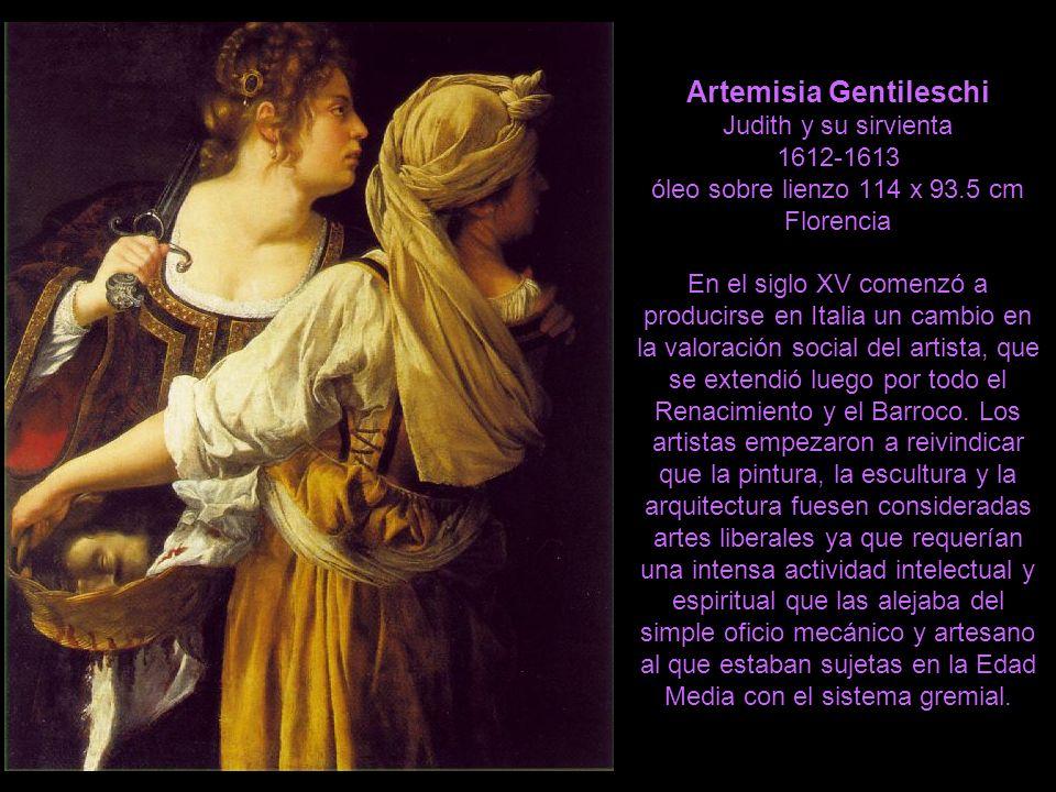 Artemisia Gentileschi Judith y su sirvienta 1612-1613 óleo sobre lienzo 114 x 93.5 cm Florencia En el siglo XV comenzó a producirse en Italia un cambi