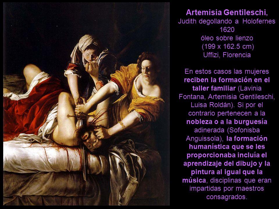 Artemisia Gentileschi, Judith degollando a Holofernes 1620 óleo sobre lienzo (199 x 162.5 cm) Uffizi, Florencia En estos casos las mujeres reciben la