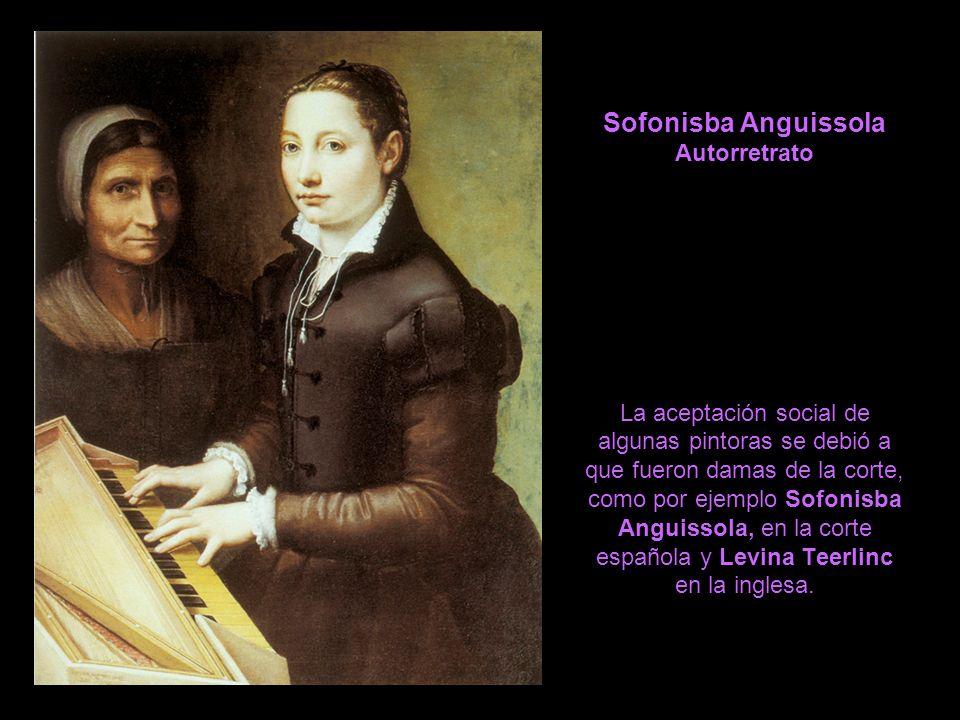 Sofonisba Anguissola Autorretrato La aceptación social de algunas pintoras se debió a que fueron damas de la corte, como por ejemplo Sofonisba Anguiss