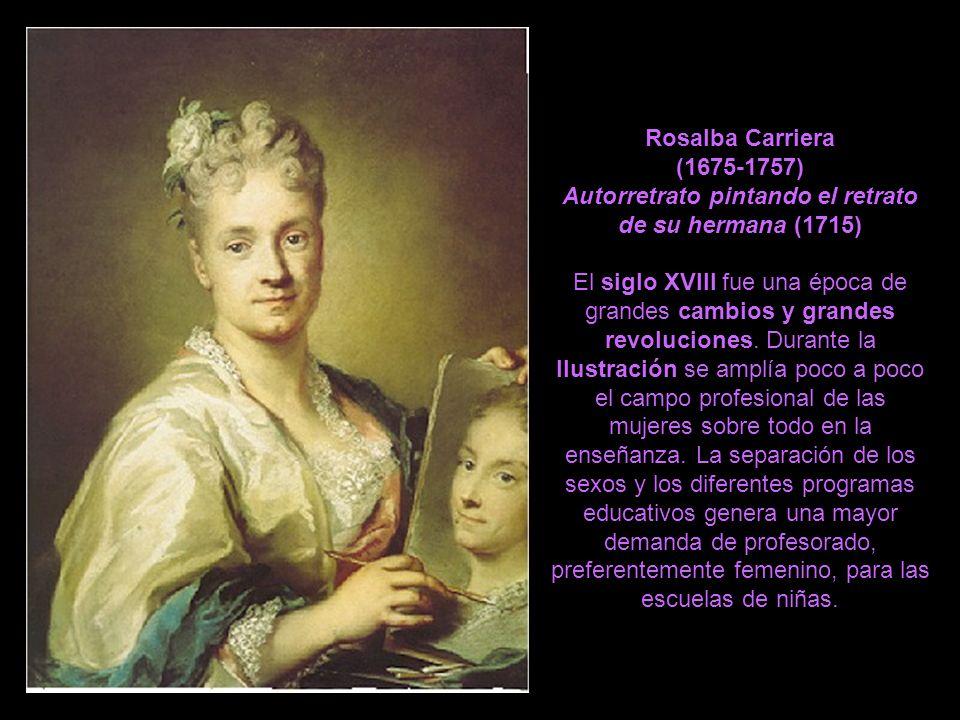 Rosalba Carriera (1675-1757) Autorretrato pintando el retrato de su hermana (1715) El siglo XVIII fue una época de grandes cambios y grandes revolucio