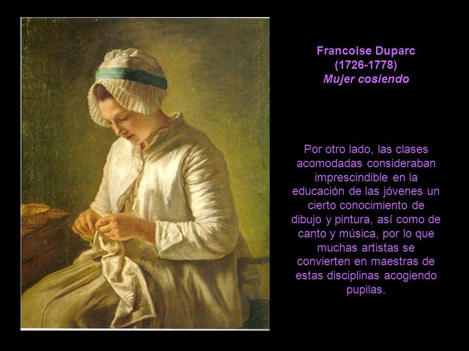Francoise Duparc (1726-1778) Mujer cosiendo Por otro lado, las clases acomodadas consideraban imprescindible en la educación de las jóvenes un cierto