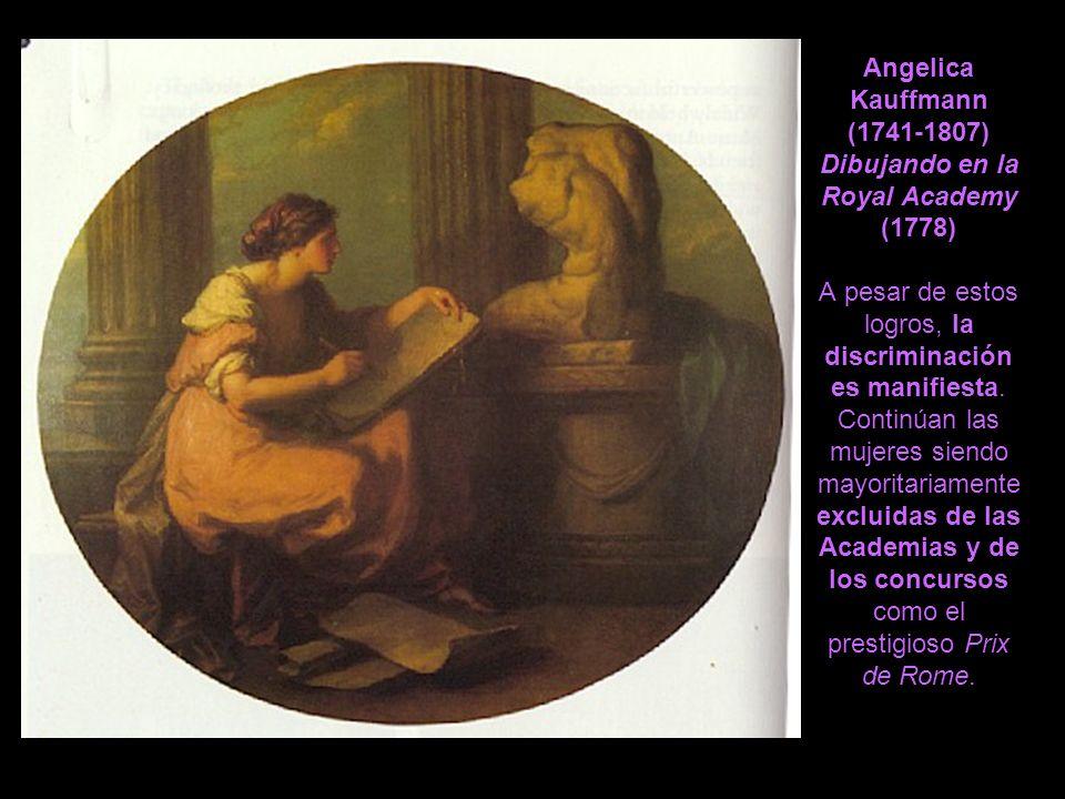 Angelica Kauffmann (1741-1807) Dibujando en la Royal Academy (1778) A pesar de estos logros, la discriminación es manifiesta. Continúan las mujeres si