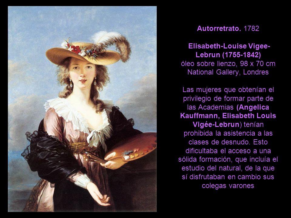 Autorretrato. 1782 Elisabeth-Louise Vigee- Lebrun (1755-1842) óleo sobre lienzo, 98 x 70 cm National Gallery, Londres Las mujeres que obtenían el priv