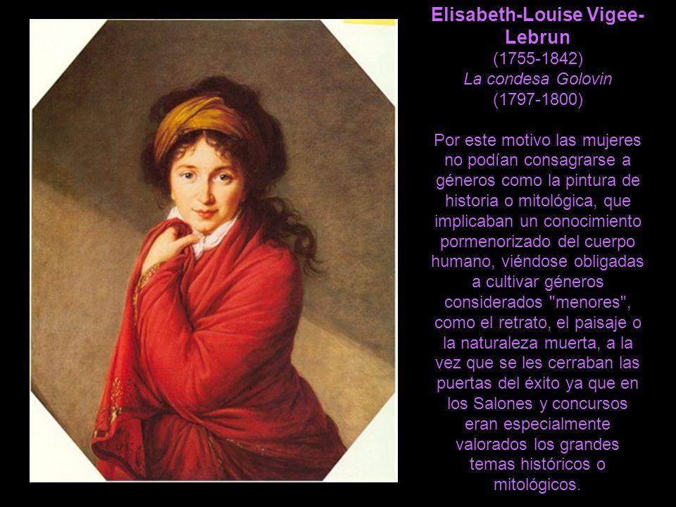 Elisabeth-Louise Vigee- Lebrun (1755-1842) La condesa Golovin (1797-1800) Por este motivo las mujeres no podían consagrarse a géneros como la pintura