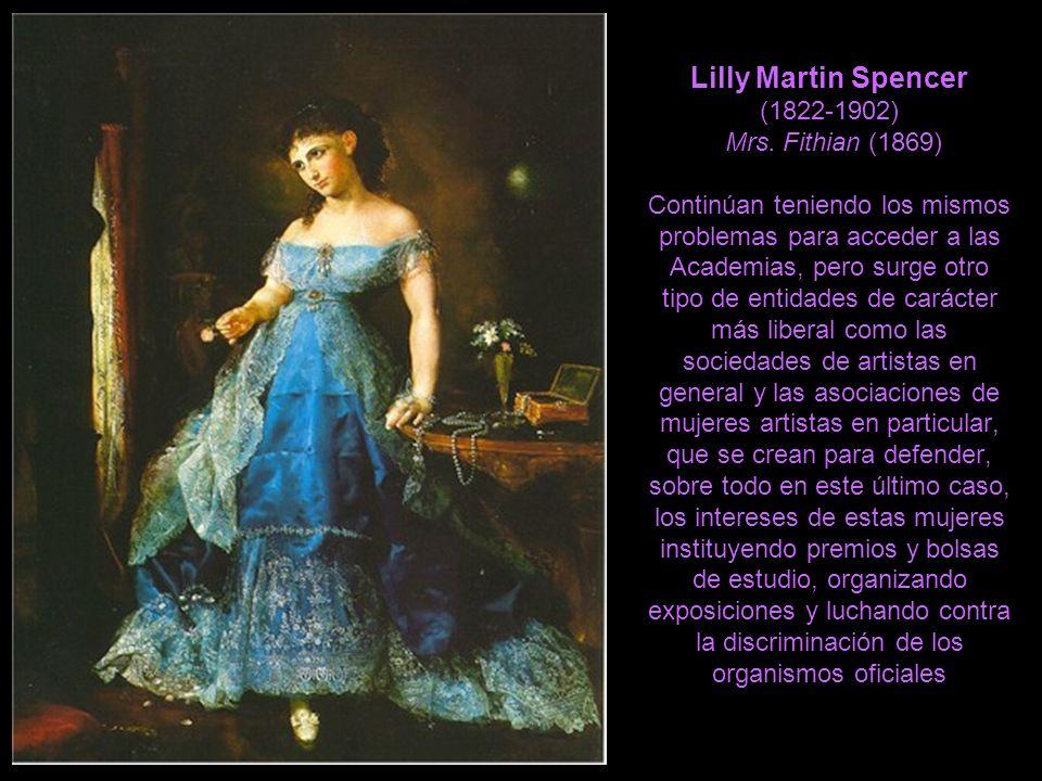 Lilly Martin Spencer (1822-1902) Mrs. Fithian (1869) Continúan teniendo los mismos problemas para acceder a las Academias, pero surge otro tipo de ent