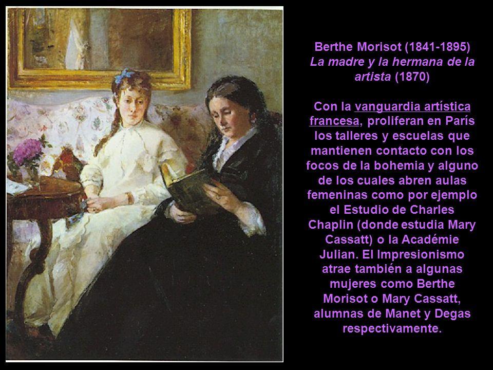 Berthe Morisot (1841-1895) La madre y la hermana de la artista (1870) Con la vanguardia artística francesa, proliferan en París los talleres y escuela