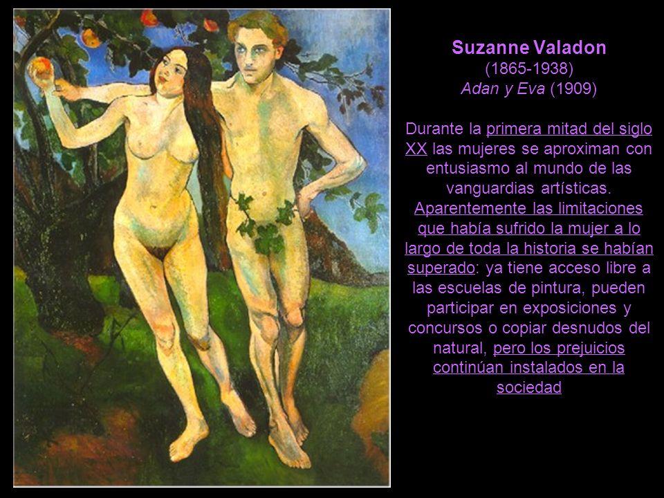 Suzanne Valadon (1865-1938) Adan y Eva (1909) Durante la primera mitad del siglo XX las mujeres se aproximan con entusiasmo al mundo de las vanguardia