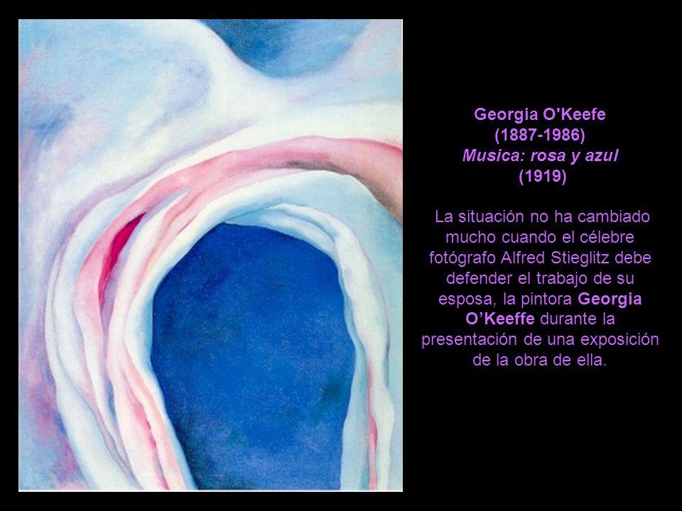 Georgia O'Keefe (1887-1986) Musica: rosa y azul (1919) La situación no ha cambiado mucho cuando el célebre fotógrafo Alfred Stieglitz debe defender el