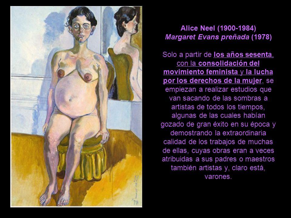 Alice Neel (1900-1984) Margaret Evans preñada (1978) Solo a partir de los años sesenta, con la consolidación del movimiento feminista y la lucha por l