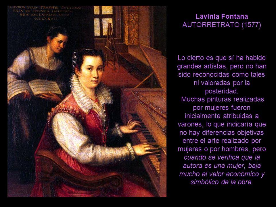 Lavinia Fontana AUTORRETRATO (1577) Lo cierto es que sí ha habido grandes artistas, pero no han sido reconocidas como tales ni valoradas por la poster