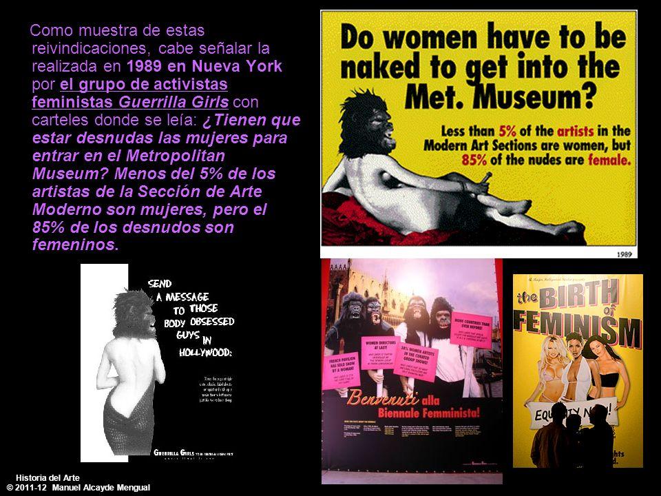 Como muestra de estas reivindicaciones, cabe señalar la realizada en 1989 en Nueva York por el grupo de activistas feministas Guerrilla Girls con cart