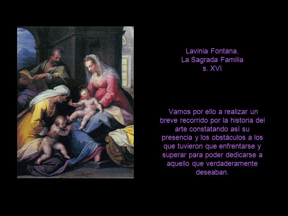 Lavinia Fontana. La Sagrada Familia s. XVI Vamos por ello a realizar un breve recorrido por la historia del arte constatando así su presencia y los ob