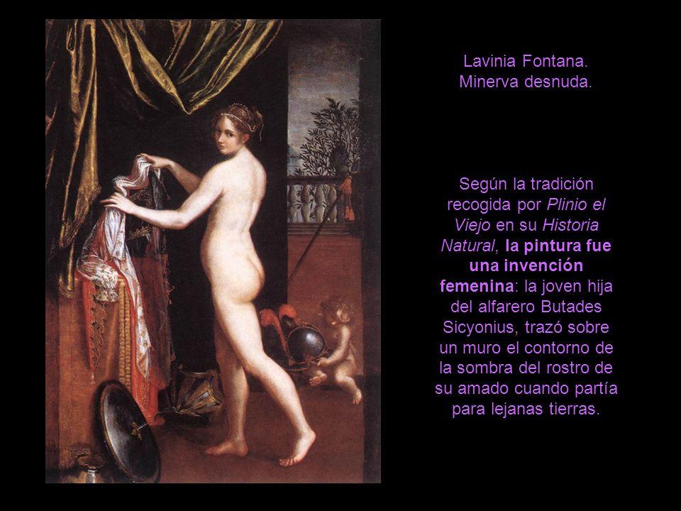 Lavinia Fontana. Minerva desnuda. Según la tradición recogida por Plinio el Viejo en su Historia Natural, la pintura fue una invención femenina: la jo