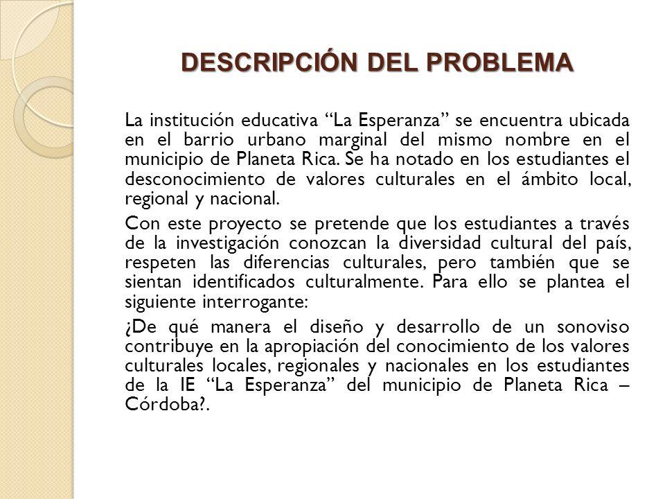 DESCRIPCIÓN DEL PROBLEMA La institución educativa La Esperanza se encuentra ubicada en el barrio urbano marginal del mismo nombre en el municipio de P