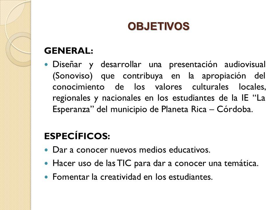 OBJETIVOS GENERAL: Diseñar y desarrollar una presentación audiovisual (Sonoviso) que contribuya en la apropiación del conocimiento de los valores cult