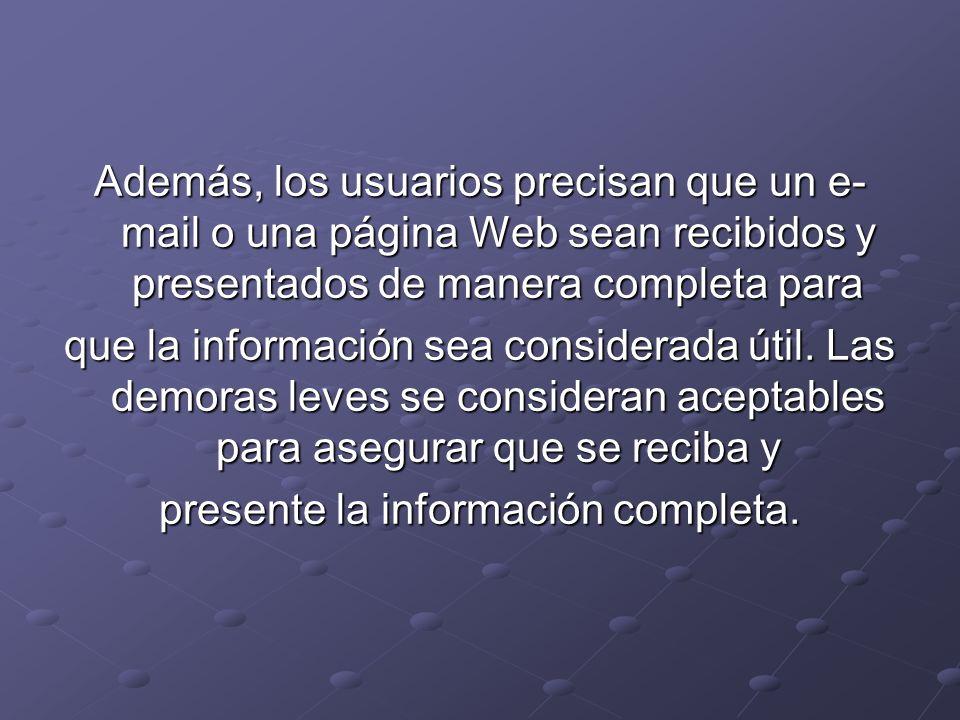 Además, los usuarios precisan que un e- mail o una página Web sean recibidos y presentados de manera completa para que la información sea considerada