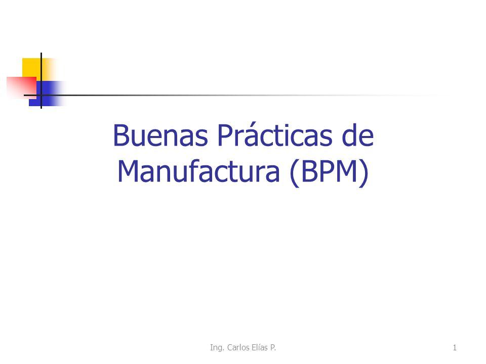 Buenas Prácticas de Manufactura (BPM) Ing. Carlos Elías P.1