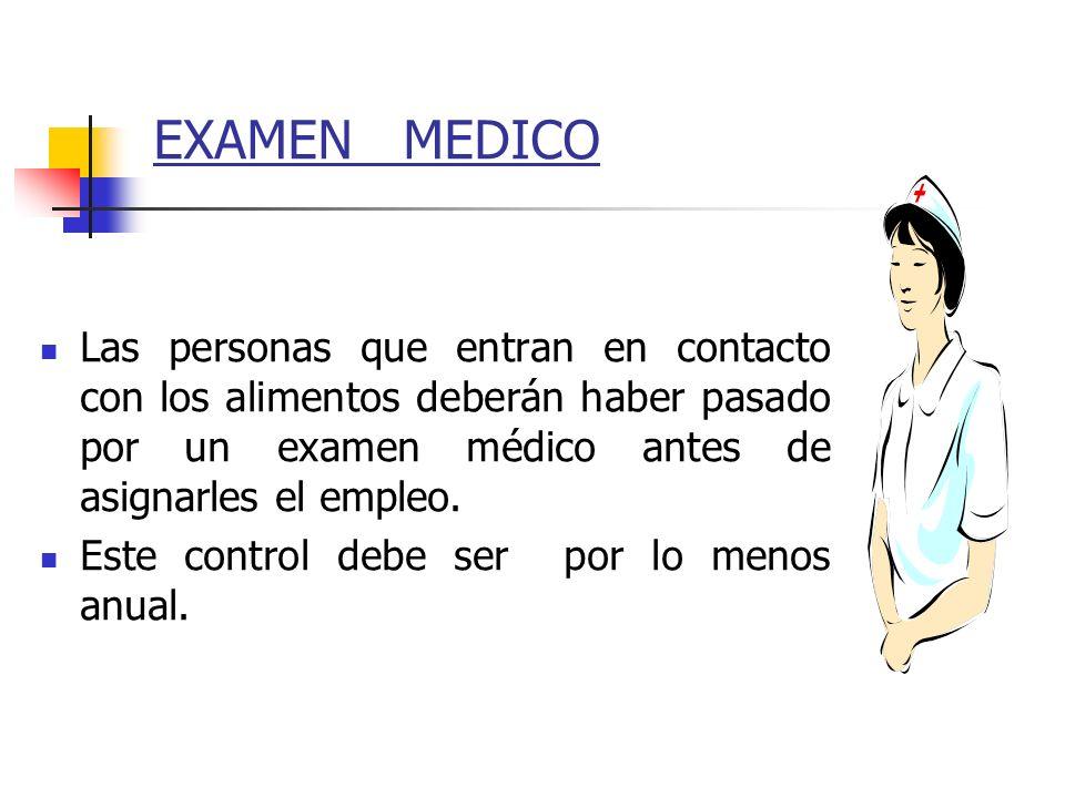 EXAMEN MEDICO Las personas que entran en contacto con los alimentos deberán haber pasado por un examen médico antes de asignarles el empleo. Este cont