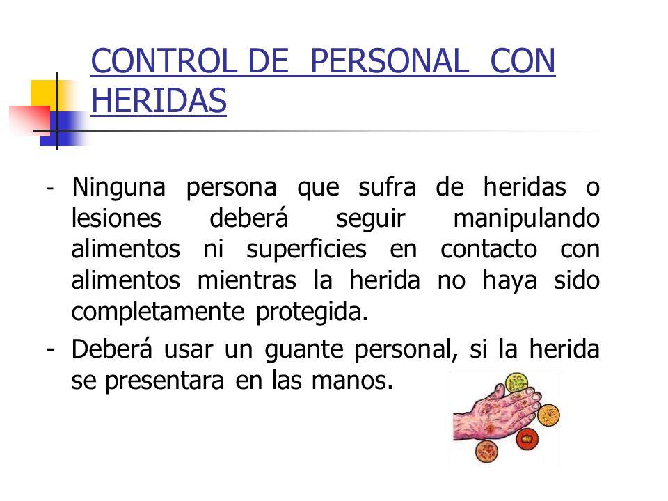 CONTROL DE PERSONAL CON HERIDAS - Ninguna persona que sufra de heridas o lesiones deberá seguir manipulando alimentos ni superficies en contacto con a
