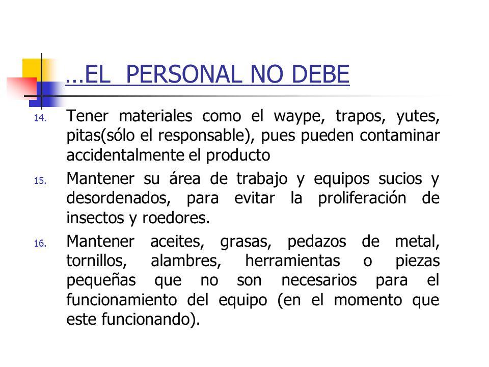 …EL PERSONAL NO DEBE 14. Tener materiales como el waype, trapos, yutes, pitas(sólo el responsable), pues pueden contaminar accidentalmente el producto