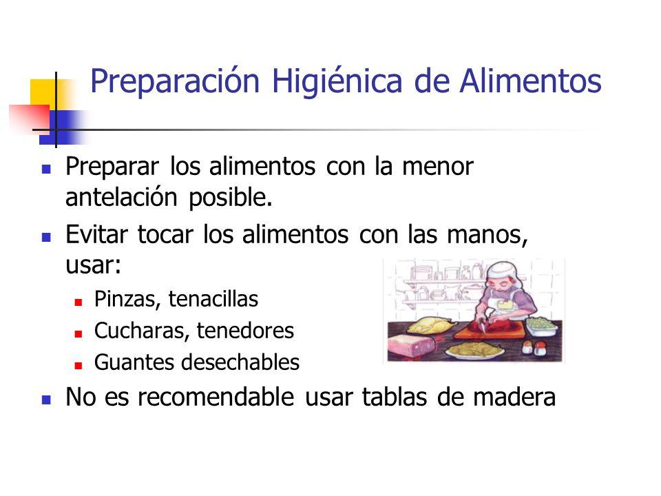 Preparación Higiénica de Alimentos Preparar los alimentos con la menor antelación posible. Evitar tocar los alimentos con las manos, usar: Pinzas, ten