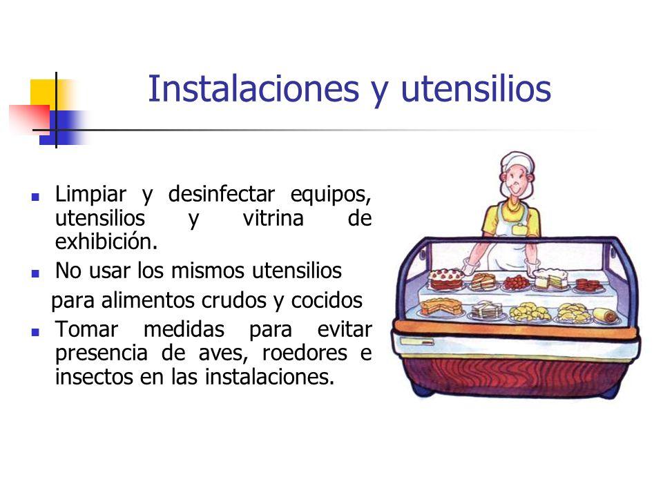 Instalaciones y utensilios Limpiar y desinfectar equipos, utensilios y vitrina de exhibición. No usar los mismos utensilios para alimentos crudos y co