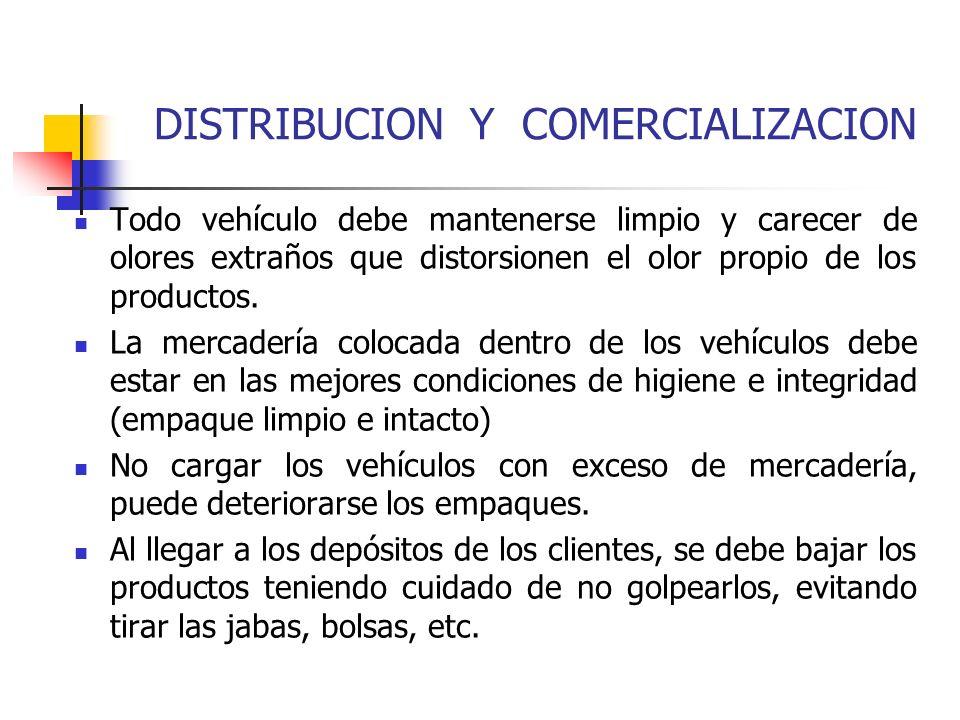 DISTRIBUCION Y COMERCIALIZACION Todo vehículo debe mantenerse limpio y carecer de olores extraños que distorsionen el olor propio de los productos. La