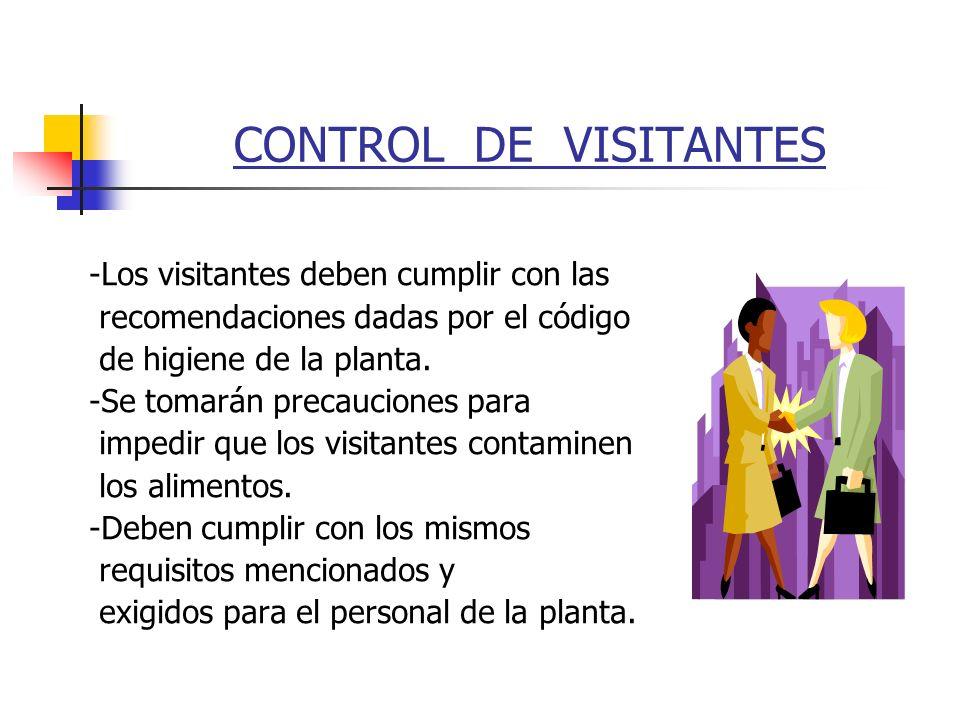 CONTROL DE VISITANTES -Los visitantes deben cumplir con las recomendaciones dadas por el código de higiene de la planta. -Se tomarán precauciones para