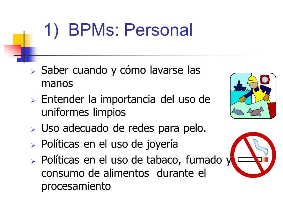 1) BPMs: Personal Saber cuando y cómo lavarse las manos Entender la importancia del uso de uniformes limpios Uso adecuado de redes para pelo. Política