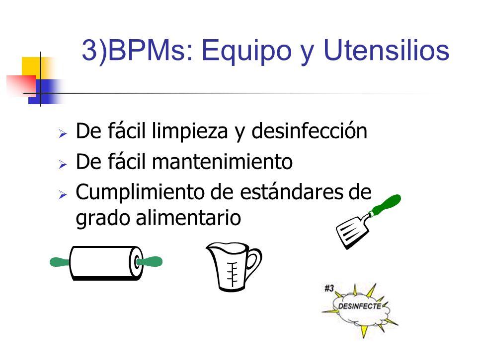 3)BPMs: Equipo y Utensilios De fácil limpieza y desinfección De fácil mantenimiento Cumplimiento de estándares de grado alimentario