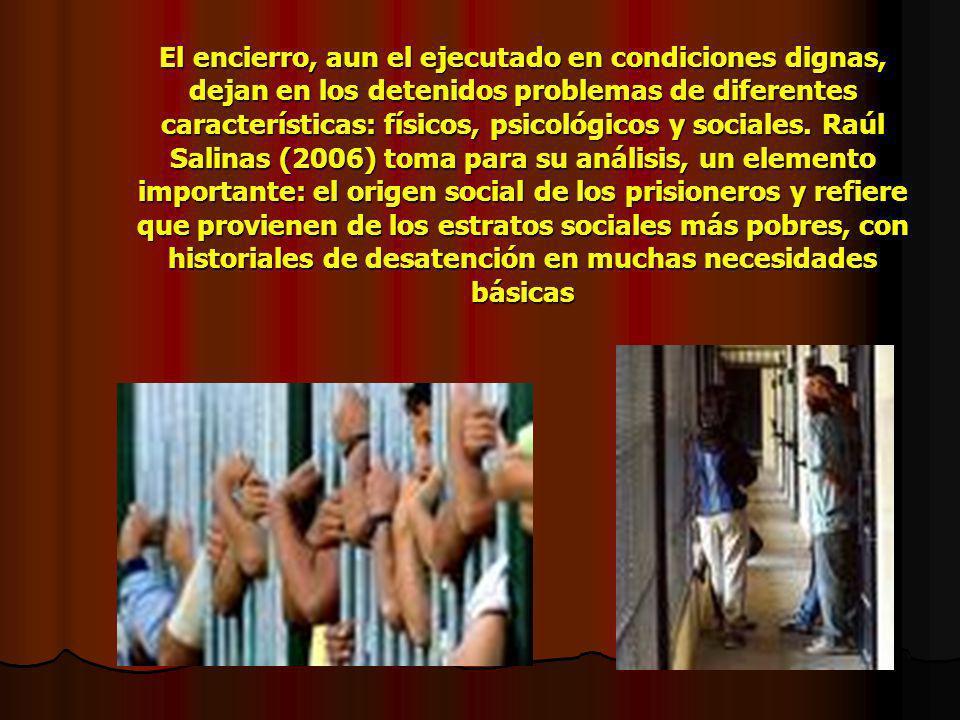 El encierro, aun el ejecutado en condiciones dignas, dejan en los detenidos problemas de diferentes características: físicos, psicológicos y sociales.