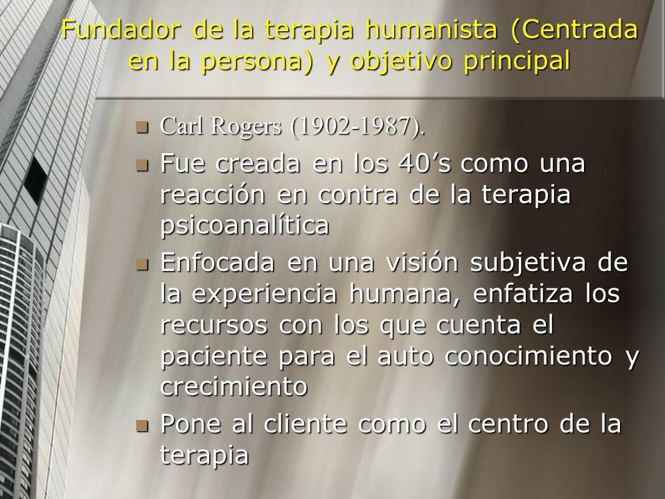 Fundador de la terapia humanista (Centrada en la persona) y objetivo principal Carl Rogers (1902-1987). Carl Rogers (1902-1987). Fue creada en los 40s