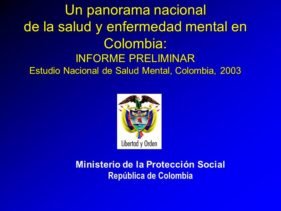 Un panorama nacional de la salud y enfermedad mental en Colombia: INFORME PRELIMINAR Estudio Nacional de Salud Mental, Colombia, 2003 Ministerio de la