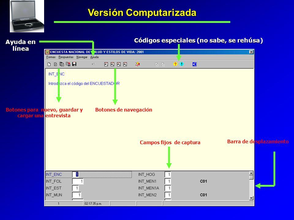 Versión Computarizada Campos fijos de captura Códigos especiales (no sabe, se rehúsa) Ayuda en línea Botones de navegaciónBotones para nuevo, guardar