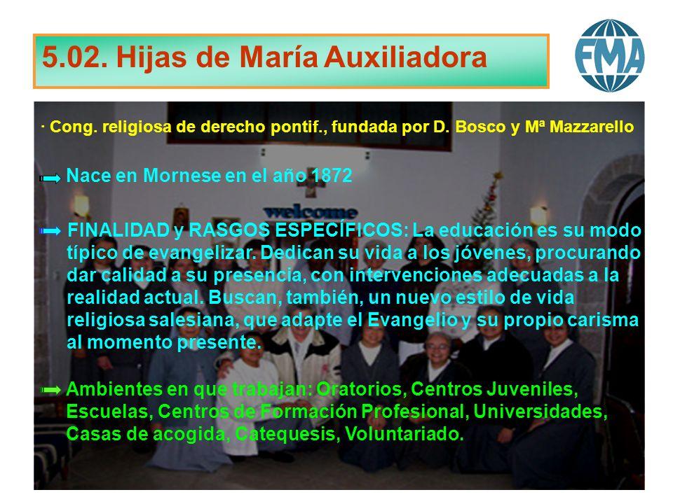 5.02. Hijas de María Auxiliadora Nace en Mornese en el año 1872 · Cong. religiosa de derecho pontif., fundada por D. Bosco y Mª Mazzarello FINALIDAD y