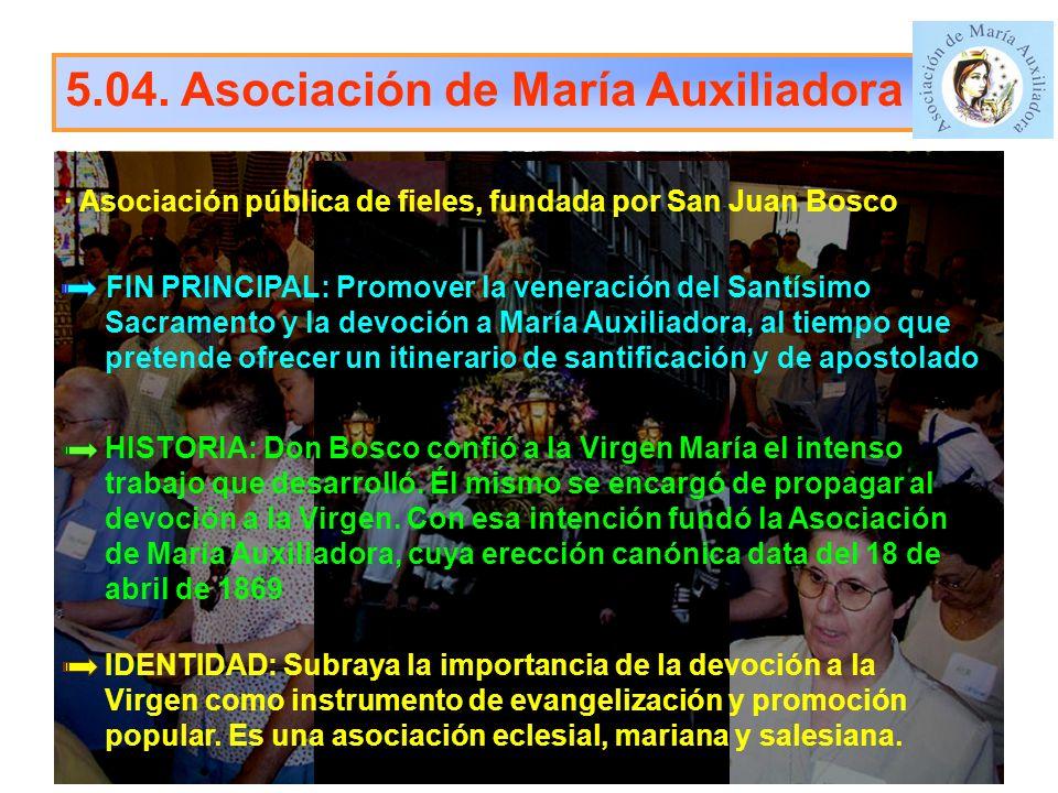 5.04. Asociación de María Auxiliadora · Asociación pública de fieles, fundada por San Juan Bosco FIN PRINCIPAL: Promover la veneración del Santísimo S