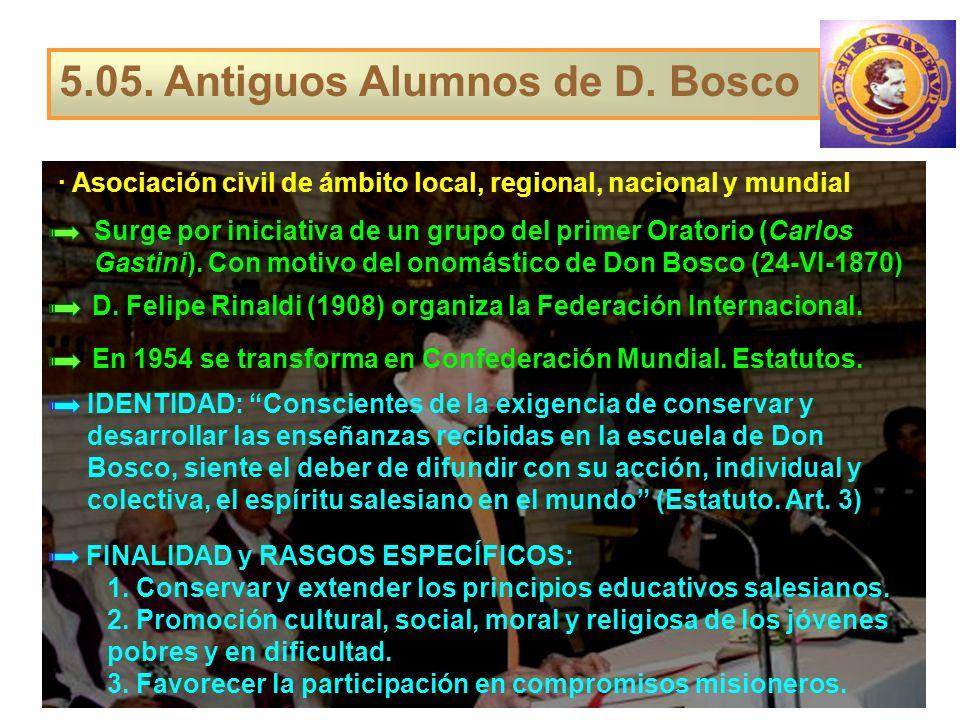 5.05. Antiguos Alumnos de D. Bosco · Asociación civil de ámbito local, regional, nacional y mundial Surge por iniciativa de un grupo del primer Orator