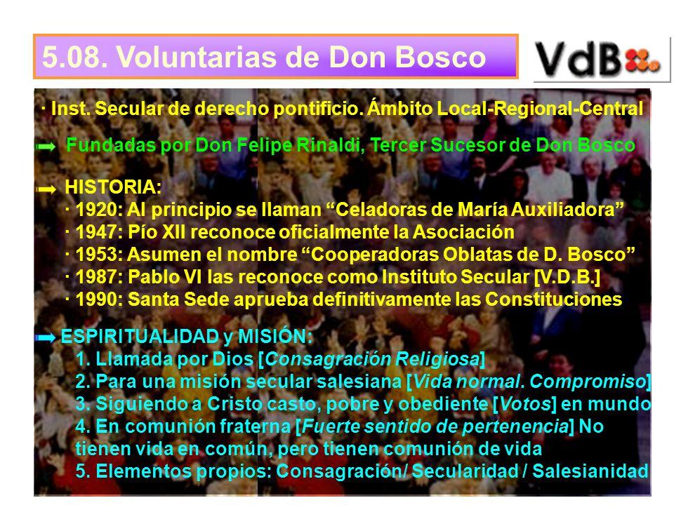 5.08. Voluntarias de Don Bosco · Inst. Secular de derecho pontificio. Ámbito Local-Regional-Central Fundadas por Don Felipe Rinaldi, Tercer Sucesor de