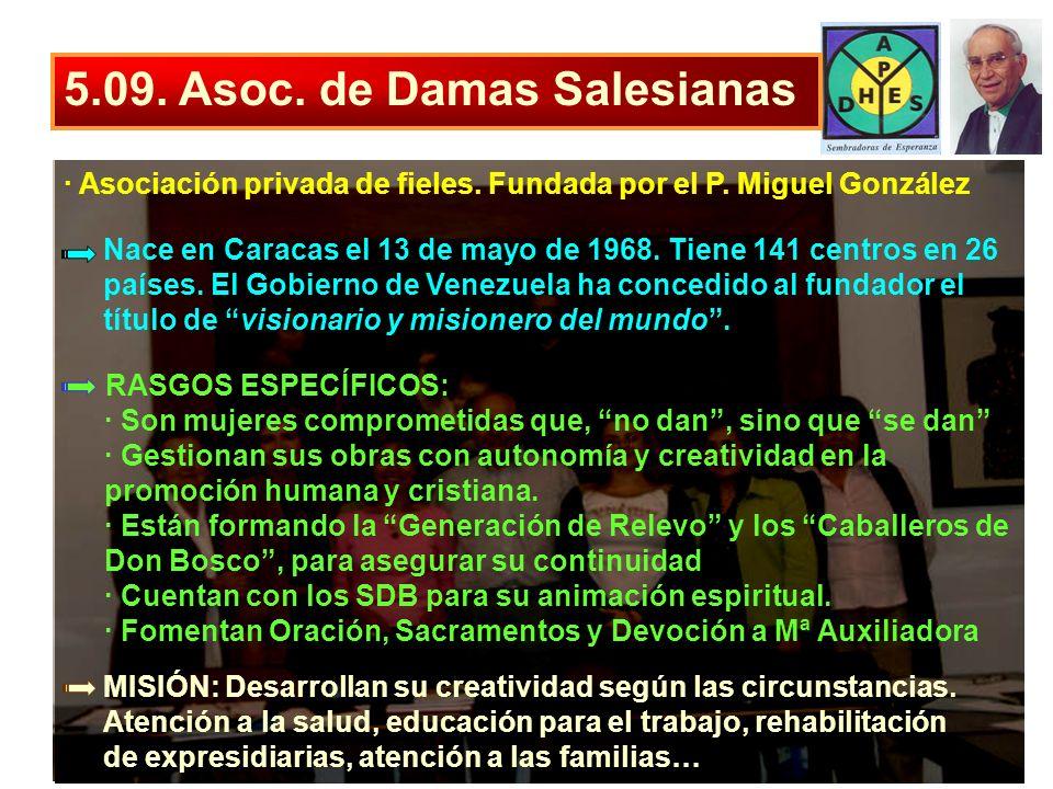 5.09. Asoc. de Damas Salesianas · Asociación privada de fieles. Fundada por el P. Miguel González Nace en Caracas el 13 de mayo de 1968. Tiene 141 cen