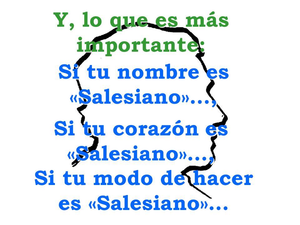 Y, lo que es más importante: Si tu nombre es «Salesiano»…, Si tu corazón es «Salesiano»…, Si tu modo de hacer es «Salesiano»…