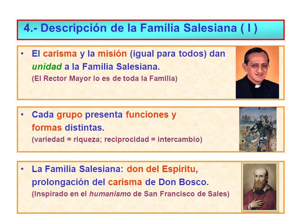 4.- Descripción de la Familia Salesiana ( I ) El carisma y la misión (igual para todos) dan unidad a la Familia Salesiana. (El Rector Mayor lo es de t