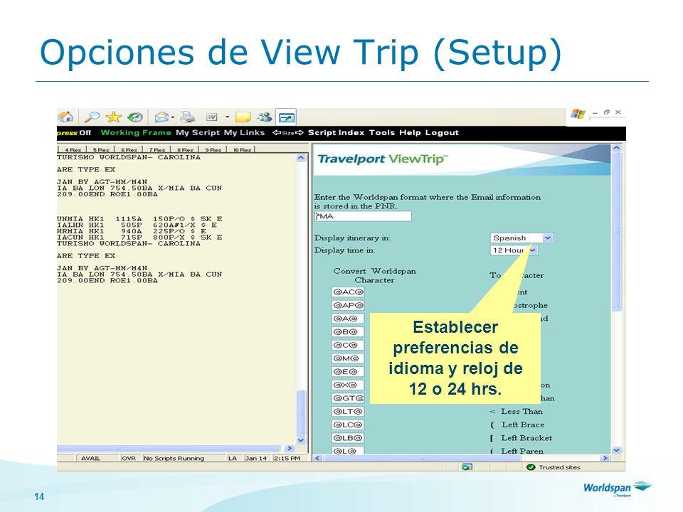 14 Opciones de View Trip (Setup) Establecer preferencias de idioma y reloj de 12 o 24 hrs.