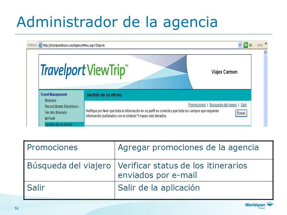 16 Administrador de la agencia PromocionesAgregar promociones de la agencia Búsqueda del viajeroVerificar status de los itinerarios enviados por e-mai