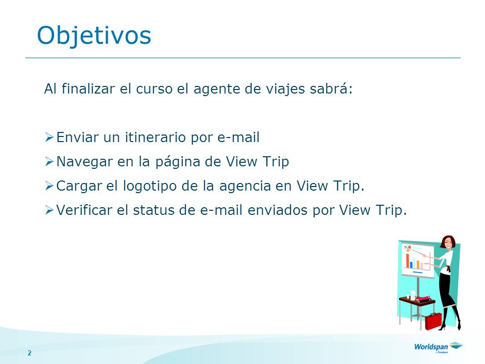 2 Al finalizar el curso el agente de viajes sabrá: Enviar un itinerario por e-mail Navegar en la página de View Trip Cargar el logotipo de la agencia