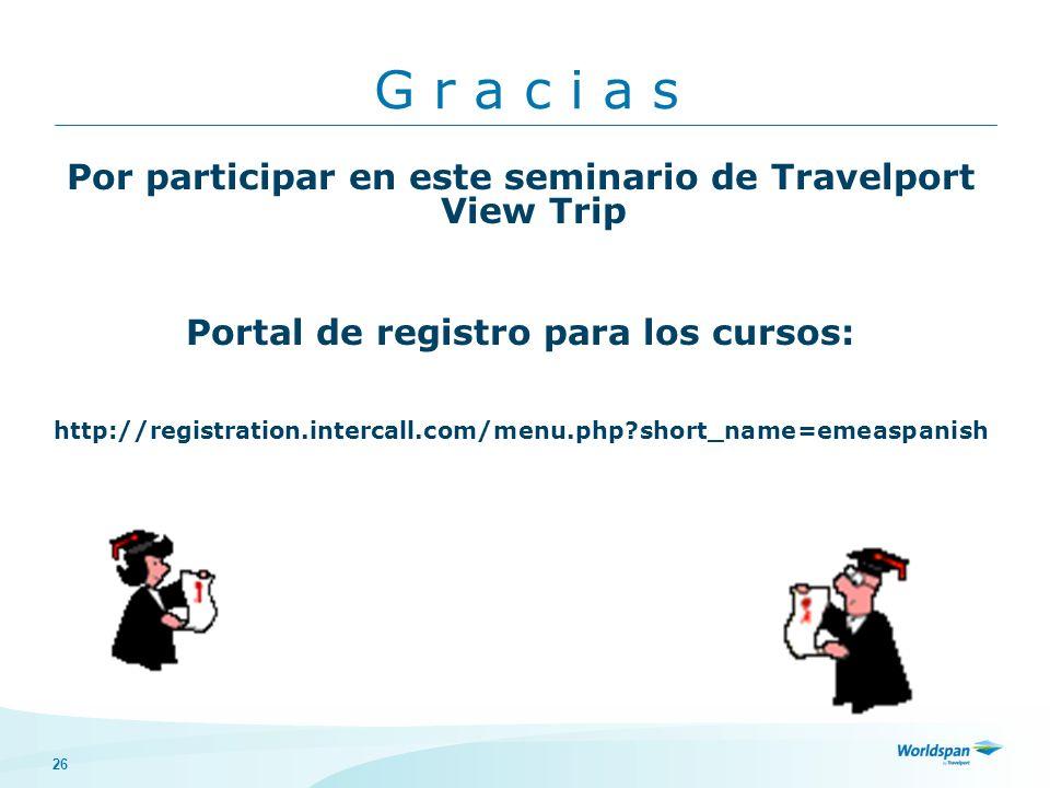 26 Por participar en este seminario de Travelport View Trip Portal de registro para los cursos: http://registration.intercall.com/menu.php?short_name=