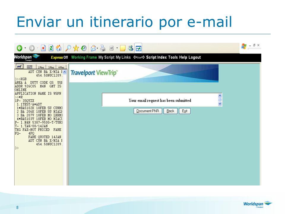 8 Enviar un itinerario por e-mail De clic en MyTrip Llene los recuadros con el correo electrónico del pasajero y las observaciones que se requieran De