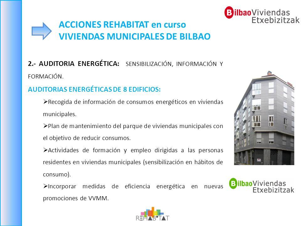 ACCIONES REHABITAT en curso VIVIENDAS MUNICIPALES DE BILBAO 2.- AUDITORIA ENERGÉTICA: SENSIBILIZACIÓN, INFORMACIÓN Y FORMACIÓN. AUDITORIAS ENERGÉTICAS