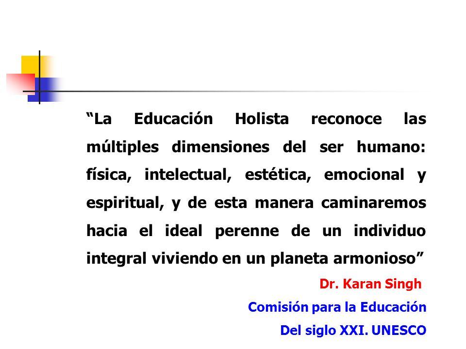 La Educación Holista reconoce las múltiples dimensiones del ser humano: física, intelectual, estética, emocional y espiritual, y de esta manera camina